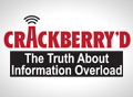 CrackBerry'd: The Truth About Information Overload