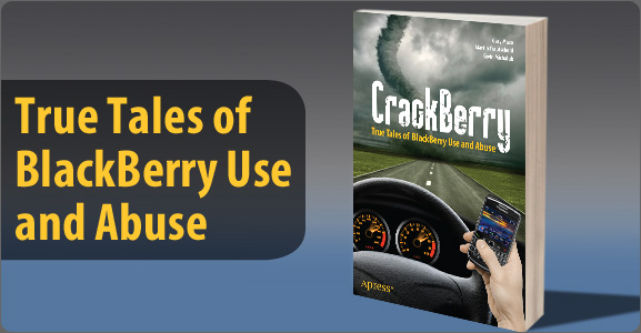 CrackBerry: True Tales of BlackBerry Use and Abuse!