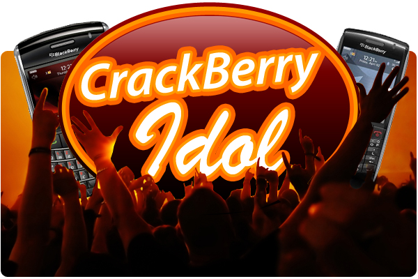 Introducing CrackBerry Idol - Click for Full Details!