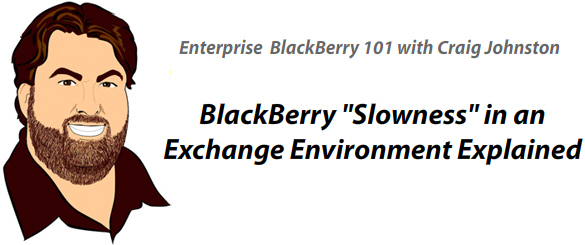 Enterprise 101: BlackBerry Slowness in an Exchange Environment