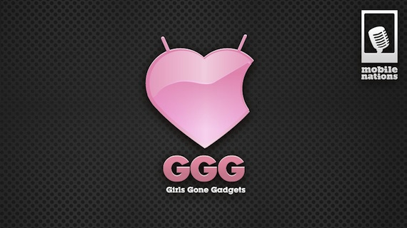 Introducing Mobile Nations Broadcasting, Girls Gone Gadgets premieres tonight at 10:30pm EDT!