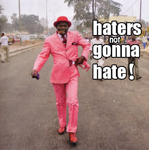Haters Not Gonna Hate?! AWESOME