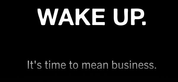 Wake Up. Be Bold.