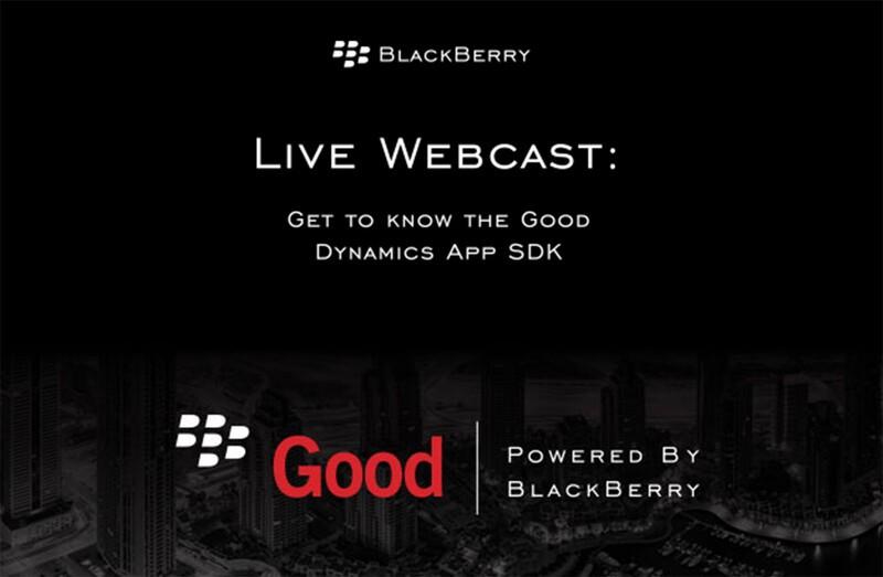 BlackBerry hosting Good Dynamics App SDK webcast for Enterprise Developers