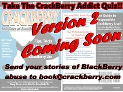 Take the CrackBerry addict quiz - leave a comment for your chance to be in the CrackBerry book v2