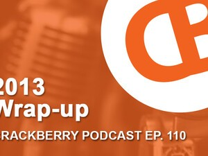 CrackBerry Podcast 110: 2013 Wrap-up and CES 2014 Preview!
