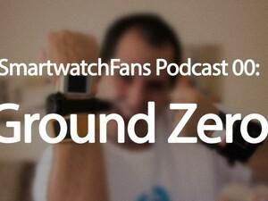 Smartwatch Fans Podcast 00 - Ground Zero!