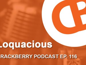 CrackBerry 116: Loquacious