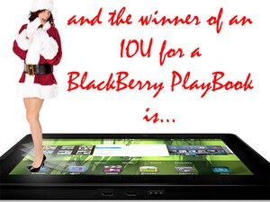 And the winner in CrackBerry's Win an IOU for a BlackBerry PlayBook Contest is...