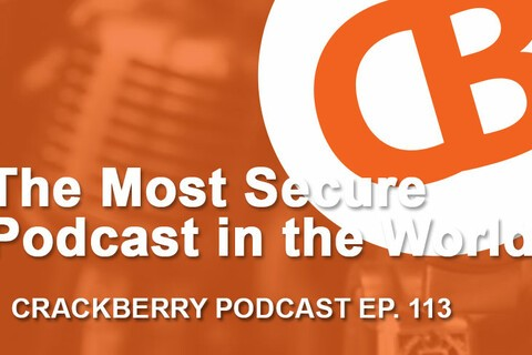 The Most Secure Podcast in the World: CrackBerry 113