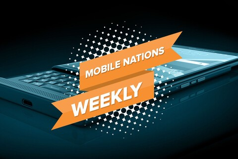 Mobile Nations Weekly: At the nexus of anticipation