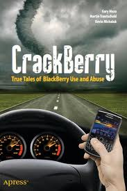 CrackBerry: True Tales of BlackBerry Use and Abuse