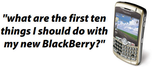 What Are the First Ten Things I Should Do With My New BlackBerry?