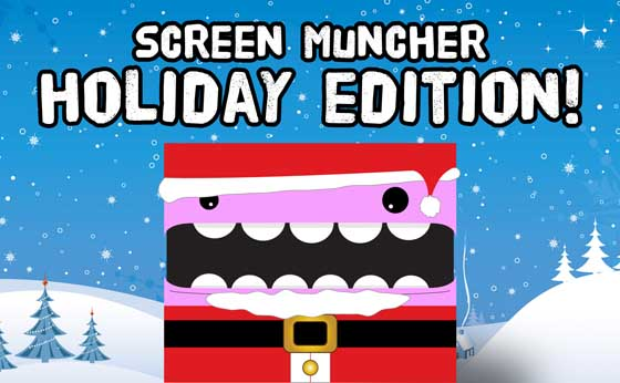 Screen Muncher Holiday Edition