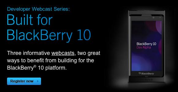 Register for the new developers webcasts - Built for BlackBerry 10